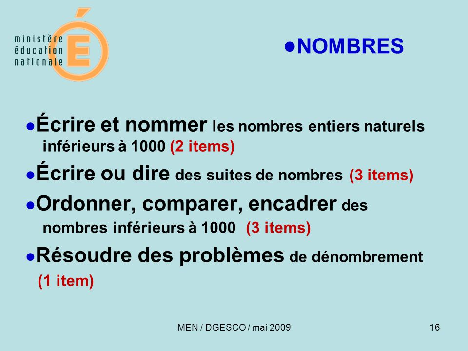 ●NOMBRES ●Écrire et nommer les nombres entiers naturels inférieurs à 1000 (2 items) ●Écrire ou dire des suites de nombres (3 items)