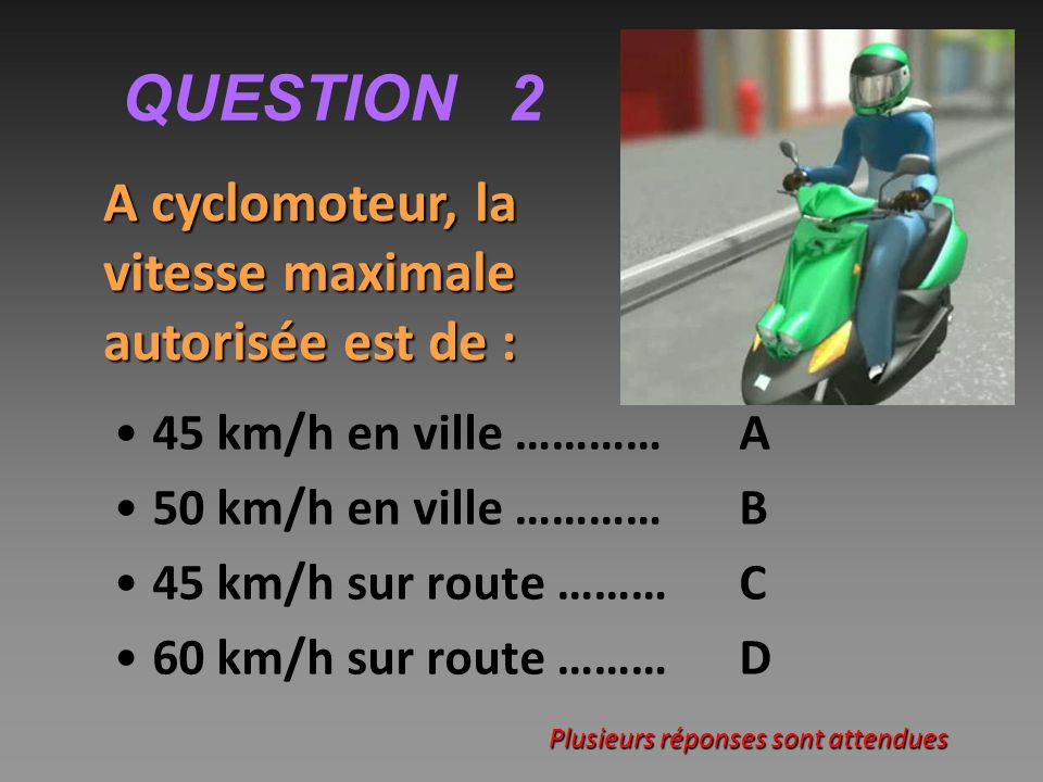 QUESTION 2 45 km/h en ville ………… A 50 km/h en ville ………… B
