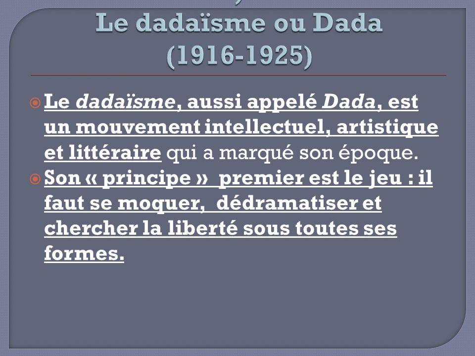 ) Le dadaïsme ou Dada (1916-1925)