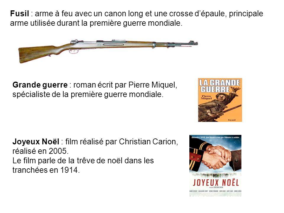 Fusil : arme à feu avec un canon long et une crosse d'épaule, principale arme utilisée durant la première guerre mondiale.