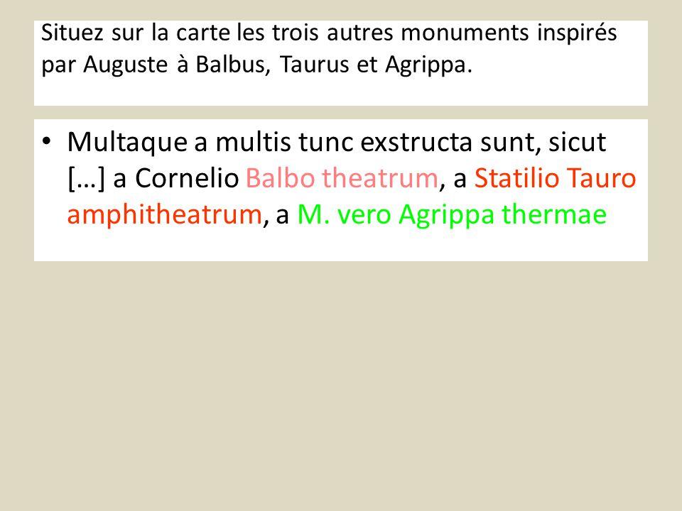 Situez sur la carte les trois autres monuments inspirés par Auguste à Balbus, Taurus et Agrippa.