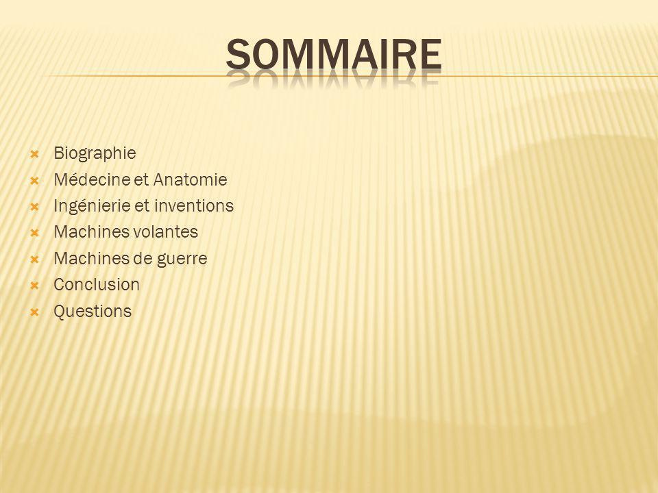 SOMMAIRE Biographie Médecine et Anatomie Ingénierie et inventions
