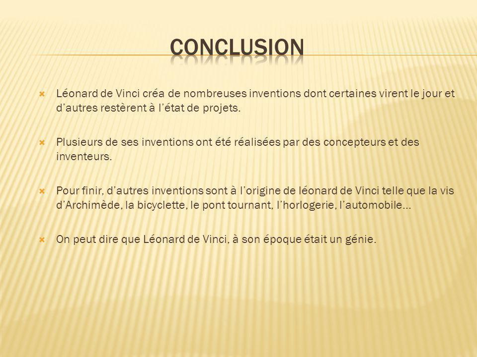 conclusion Léonard de Vinci créa de nombreuses inventions dont certaines virent le jour et d'autres restèrent à l'état de projets.