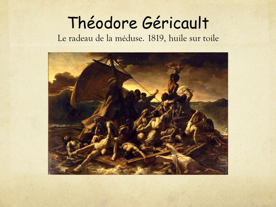 Théodore Géricault Le radeau de la méduse. 1819, huile sur toile