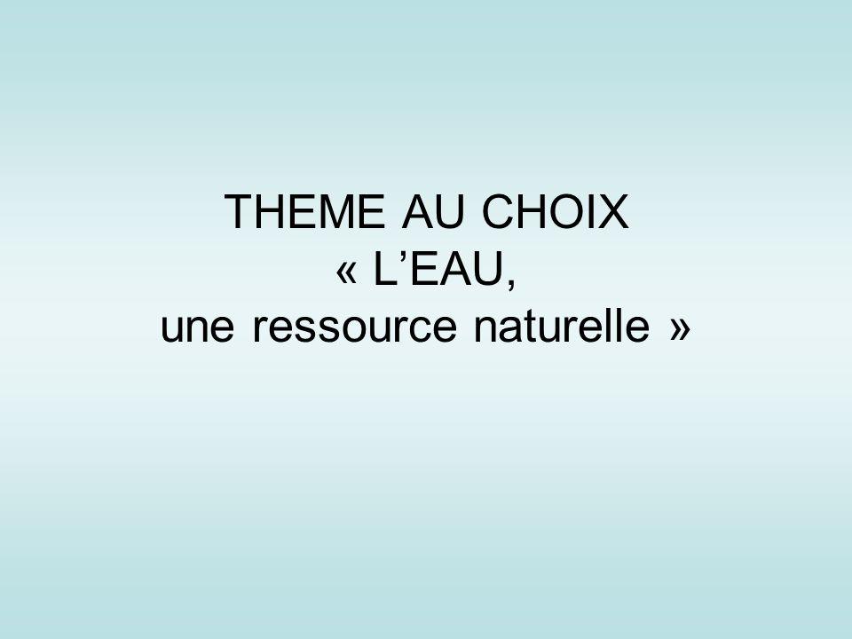 THEME AU CHOIX « L'EAU, une ressource naturelle »