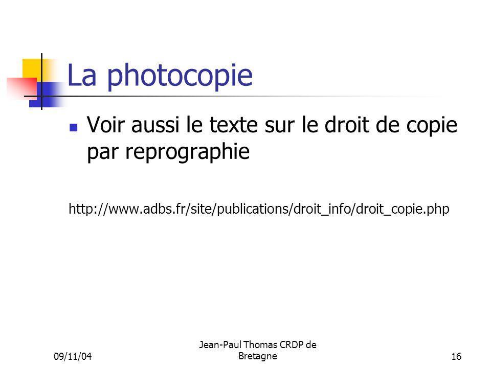 La photocopie Voir aussi le texte sur le droit de copie par reprographie.