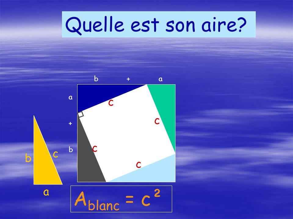 Quelle est son aire Ablanc = c² c c c c b c a b + a a + b