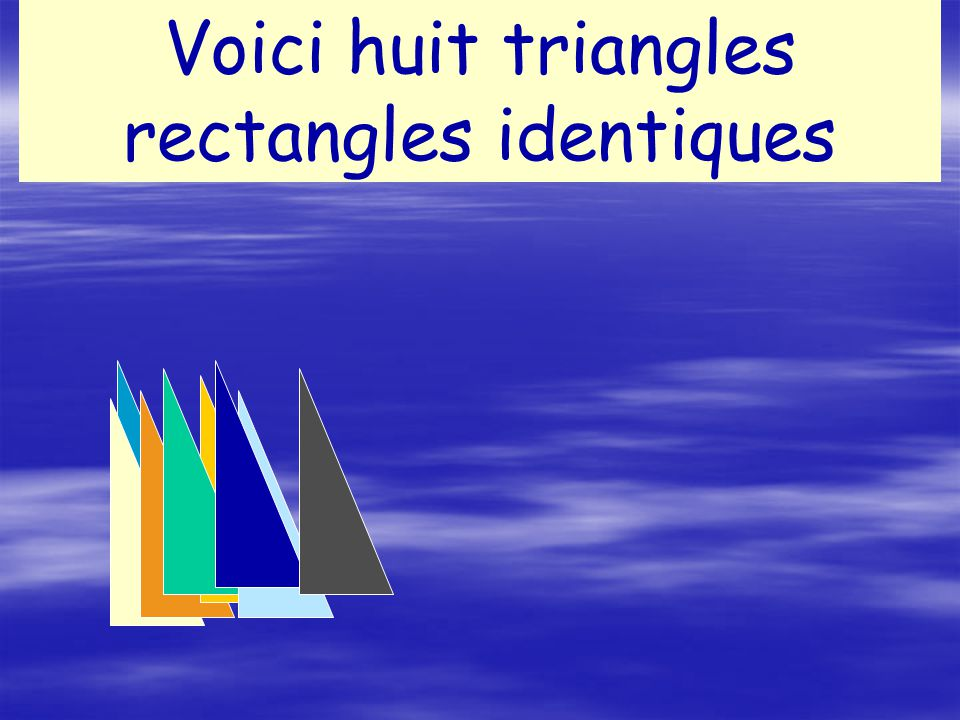 Voici huit triangles rectangles identiques