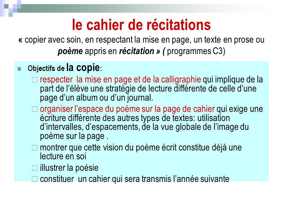 le cahier de récitations « copier avec soin, en respectant la mise en page, un texte en prose ou poème appris en récitation » ( programmes C3)