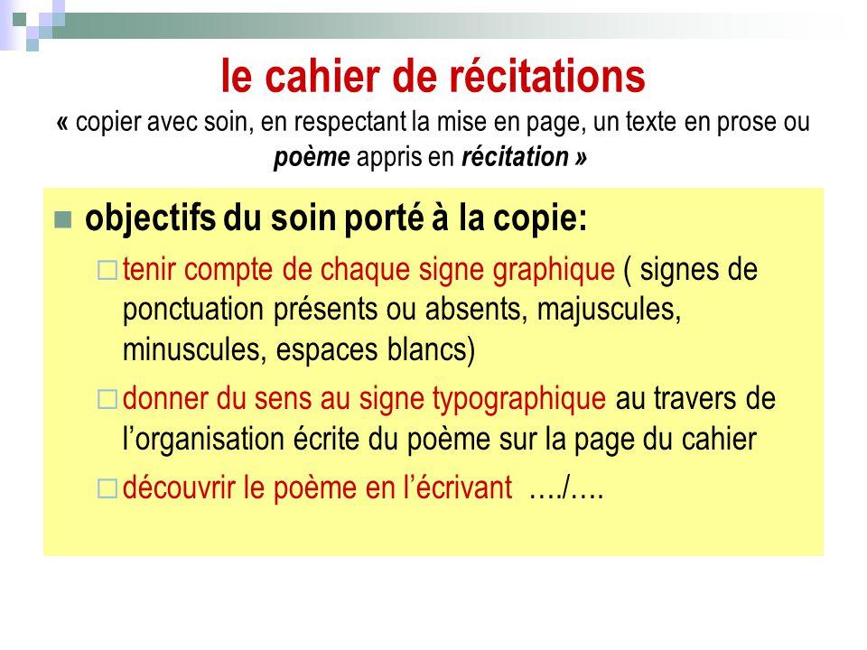 le cahier de récitations « copier avec soin, en respectant la mise en page, un texte en prose ou poème appris en récitation »