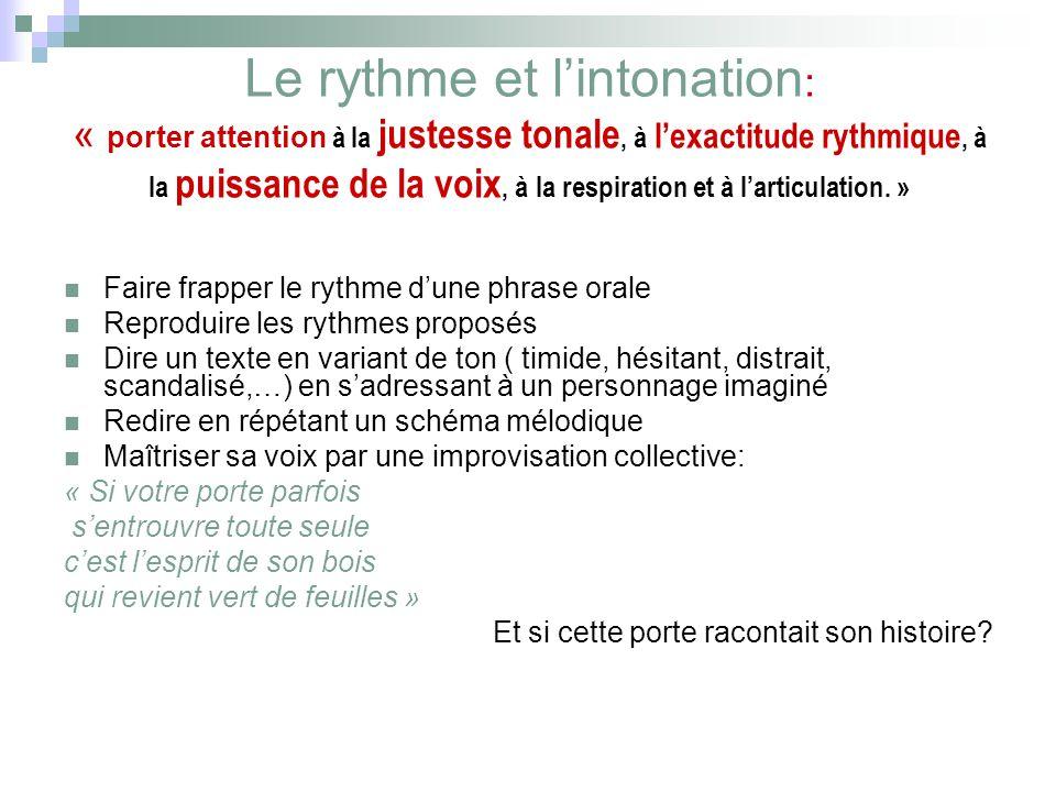 Le rythme et l'intonation: « porter attention à la justesse tonale, à l'exactitude rythmique, à la puissance de la voix, à la respiration et à l'articulation. »
