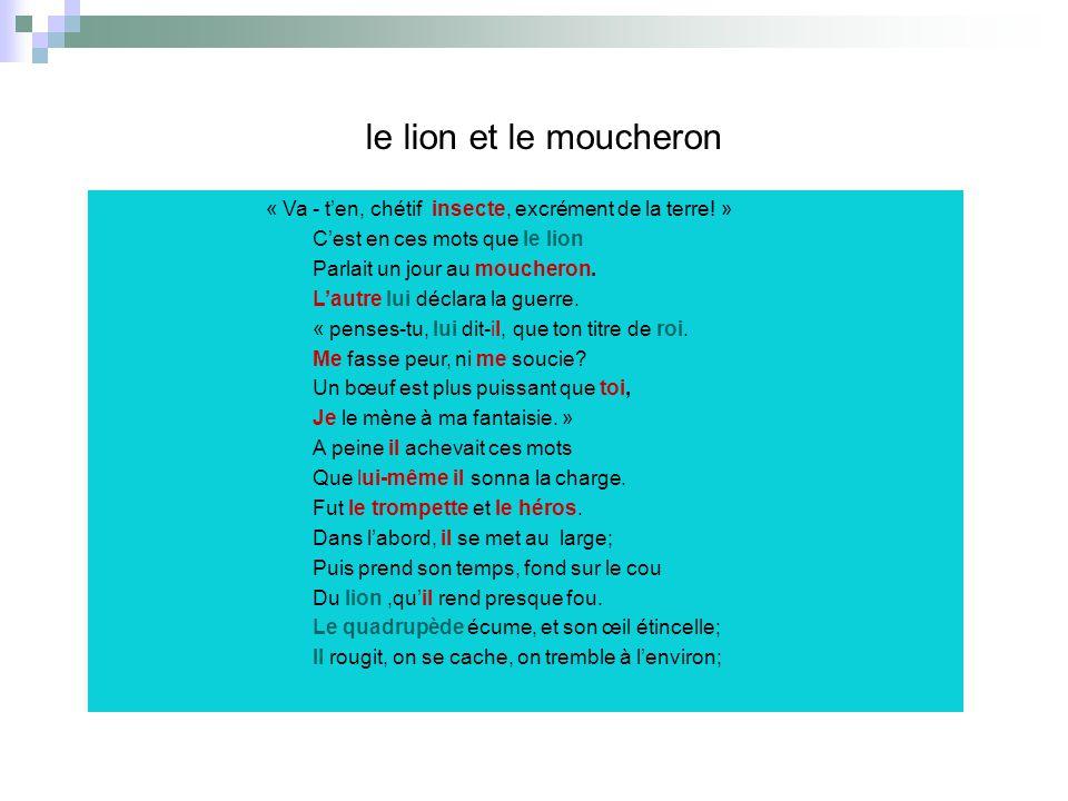le lion et le moucheron « Va - t'en, chétif insecte, excrément de la terre! » C'est en ces mots que le lion.