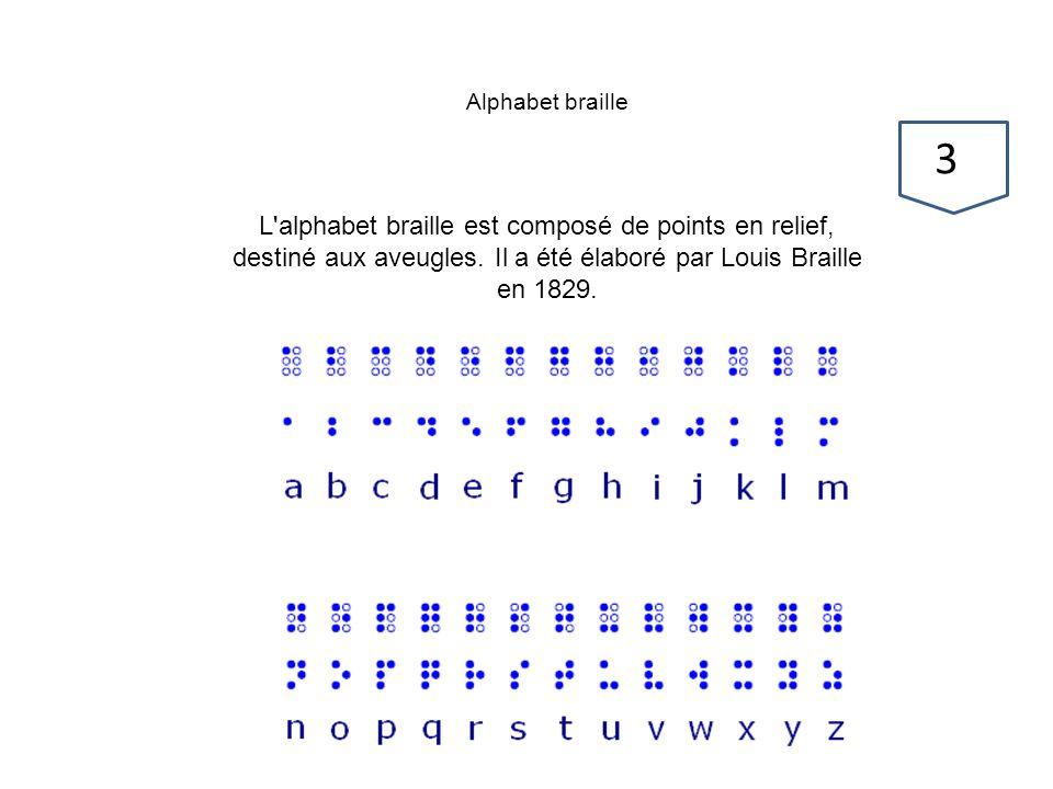 Alphabet braille L alphabet braille est composé de points en relief, destiné aux aveugles. Il a été élaboré par Louis Braille en 1829.