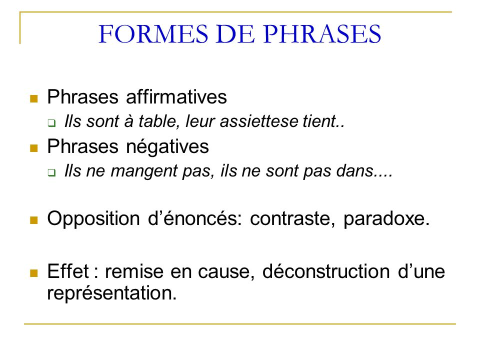 FORMES DE PHRASES Phrases affirmatives Phrases négatives