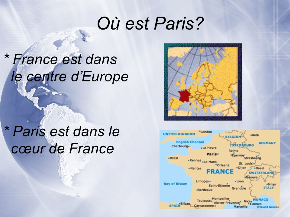 Où est Paris * France est dans le centre d'Europe * Paris est dans le