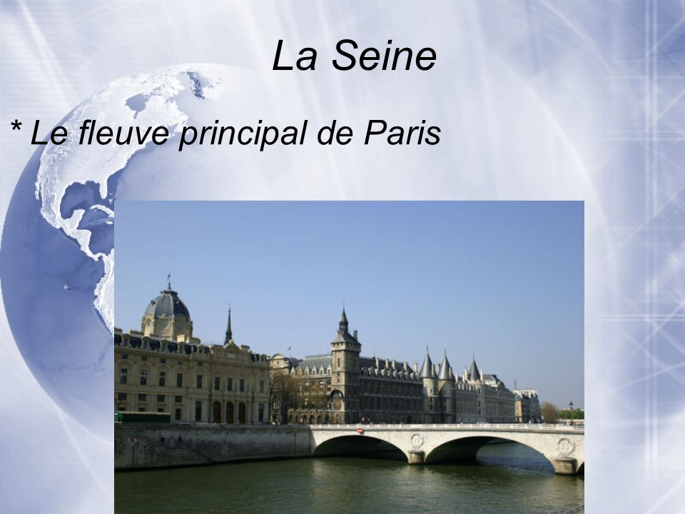 La Seine * Le fleuve principal de Paris
