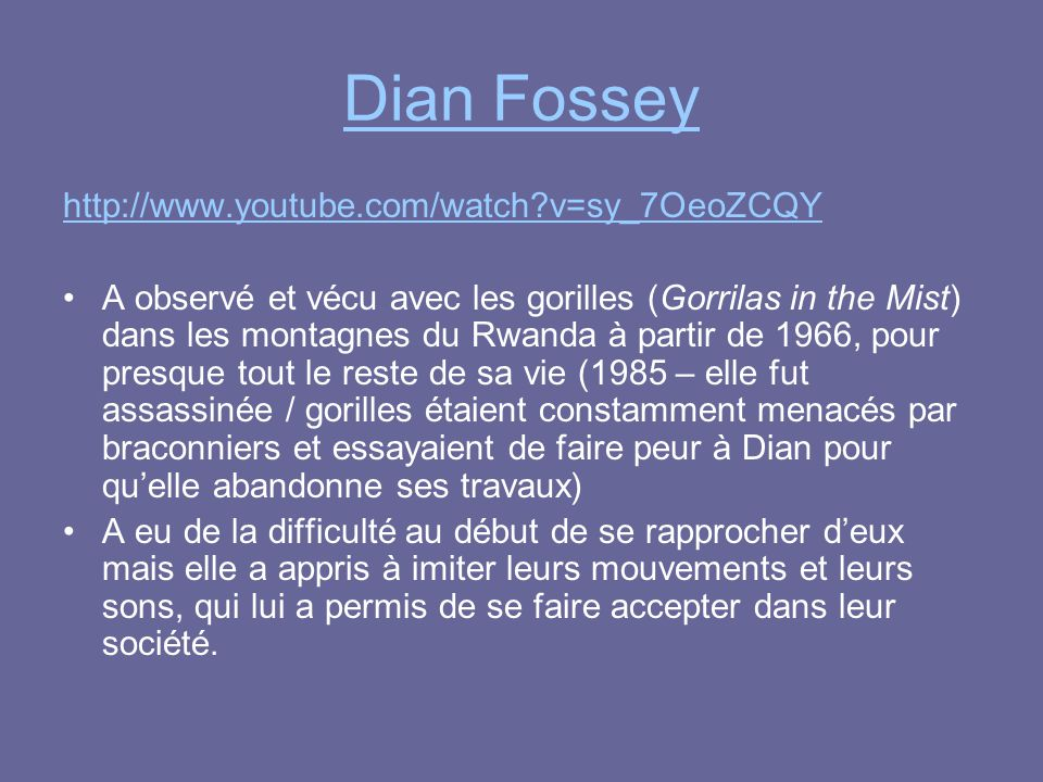 Dian Fossey http://www.youtube.com/watch v=sy_7OeoZCQY