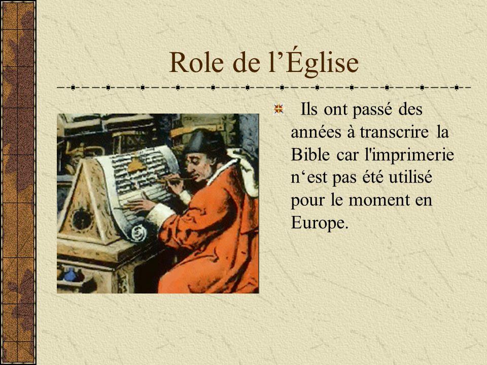 Role de l'Église Ils ont passé des années à transcrire la Bible car l imprimerie n'est pas été utilisé pour le moment en Europe.