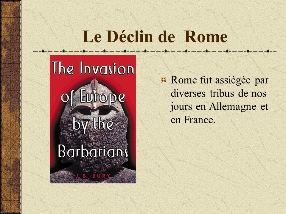 Le Déclin de Rome Rome fut assiégée par diverses tribus de nos jours en Allemagne et en France.