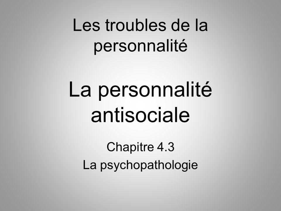 Les troubles de la personnalité La personnalité antisociale