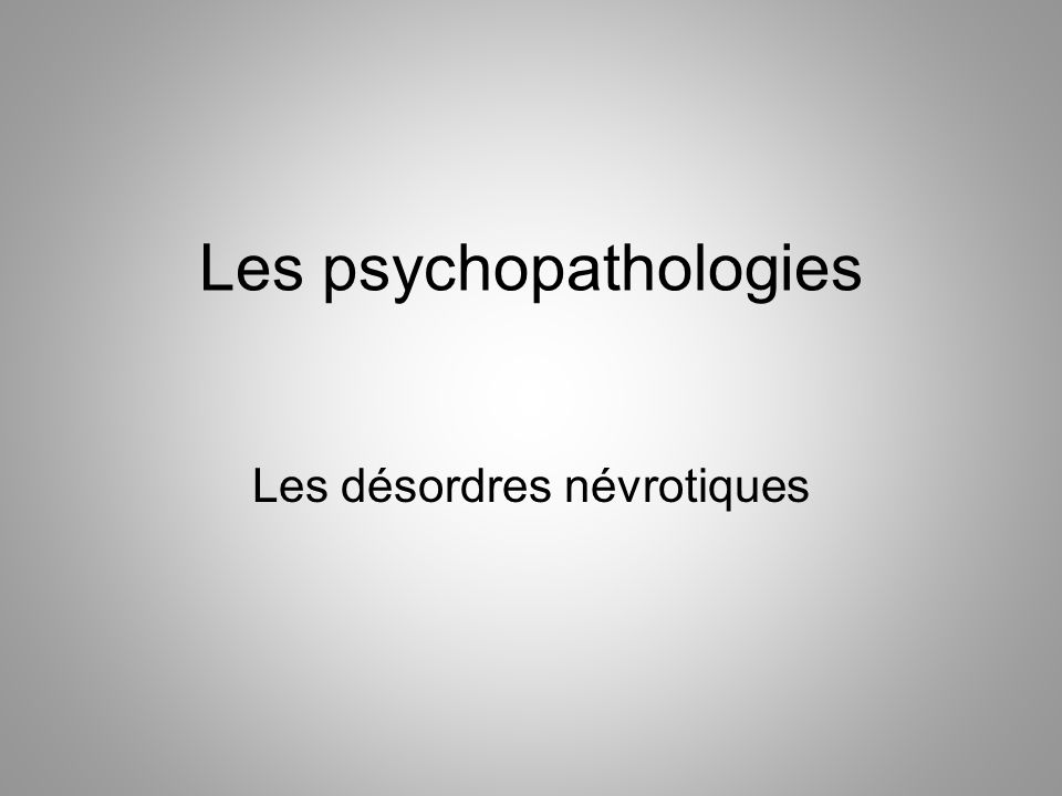 Les psychopathologies