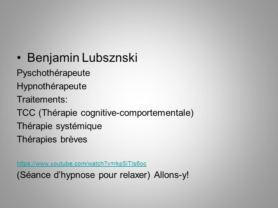 Benjamin Lubsznski Pyschothérapeute Hypnothérapeute Traitements: