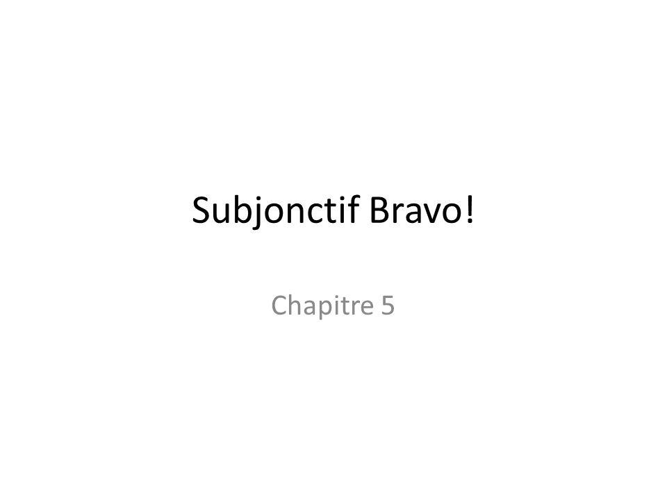 Subjonctif Bravo! Chapitre 5