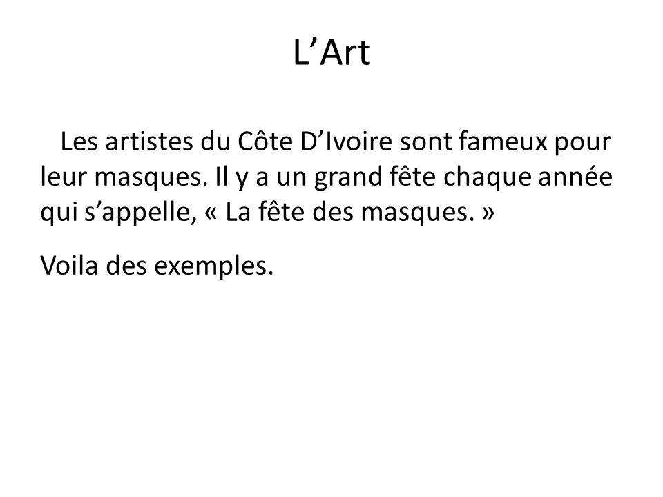 L'Art Les artistes du Côte D'Ivoire sont fameux pour leur masques. Il y a un grand fête chaque année qui s'appelle, « La fête des masques. »