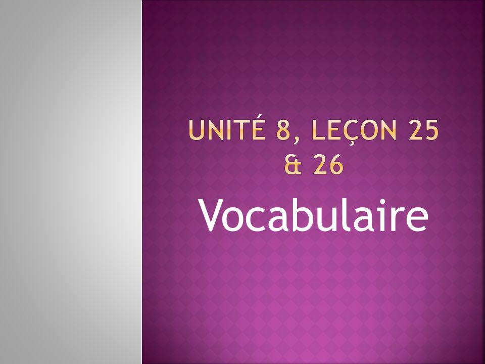 Unité 8, Leçon 25 & 26 Vocabulaire