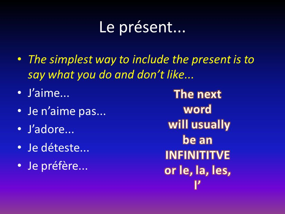 Le présent... The simplest way to include the present is to say what you do and don't like... J'aime...