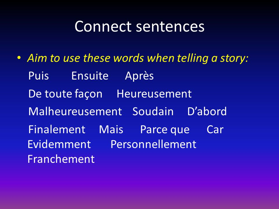 Connect sentences Aim to use these words when telling a story: