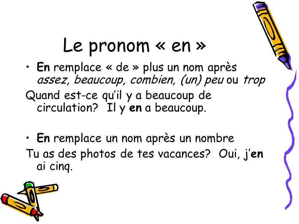 Le pronom « en » En remplace « de » plus un nom après assez, beaucoup, combien, (un) peu ou trop.