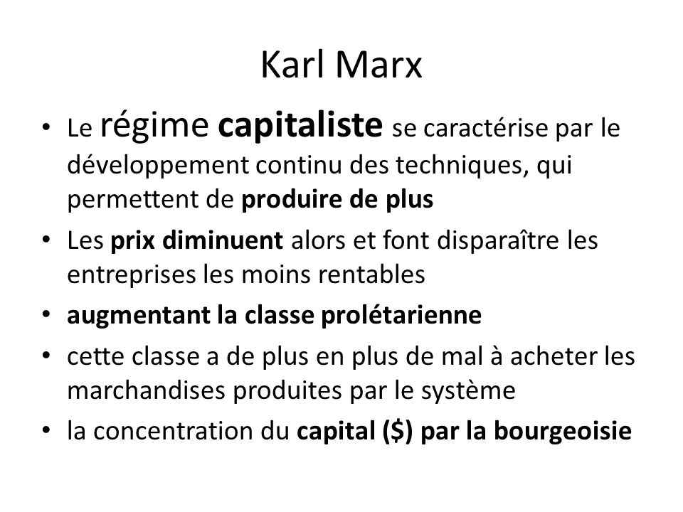 Karl Marx Le régime capitaliste se caractérise par le développement continu des techniques, qui permettent de produire de plus.