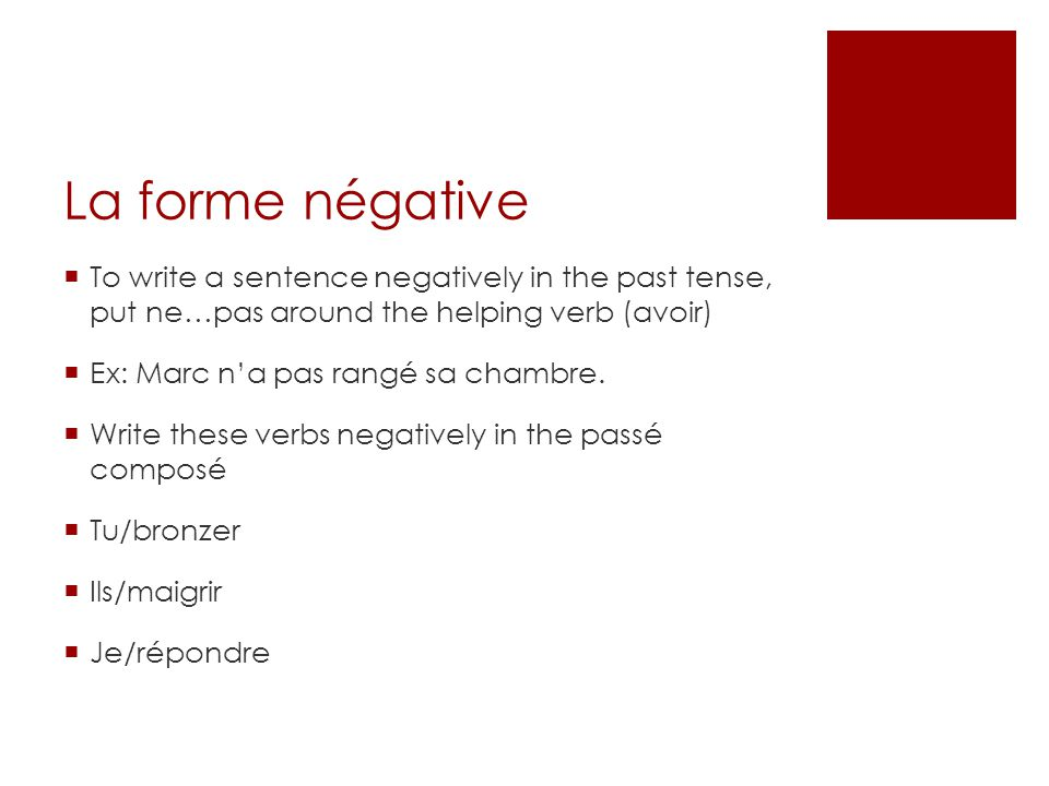 La forme négative To write a sentence negatively in the past tense, put ne…pas around the helping verb (avoir)