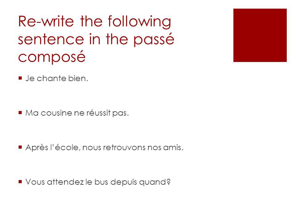Re-write the following sentence in the passé composé