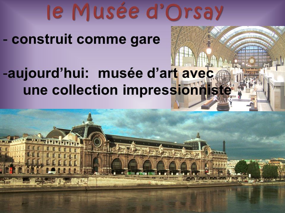 le Musée d'Orsay construit comme gare aujourd'hui: musée d'art avec