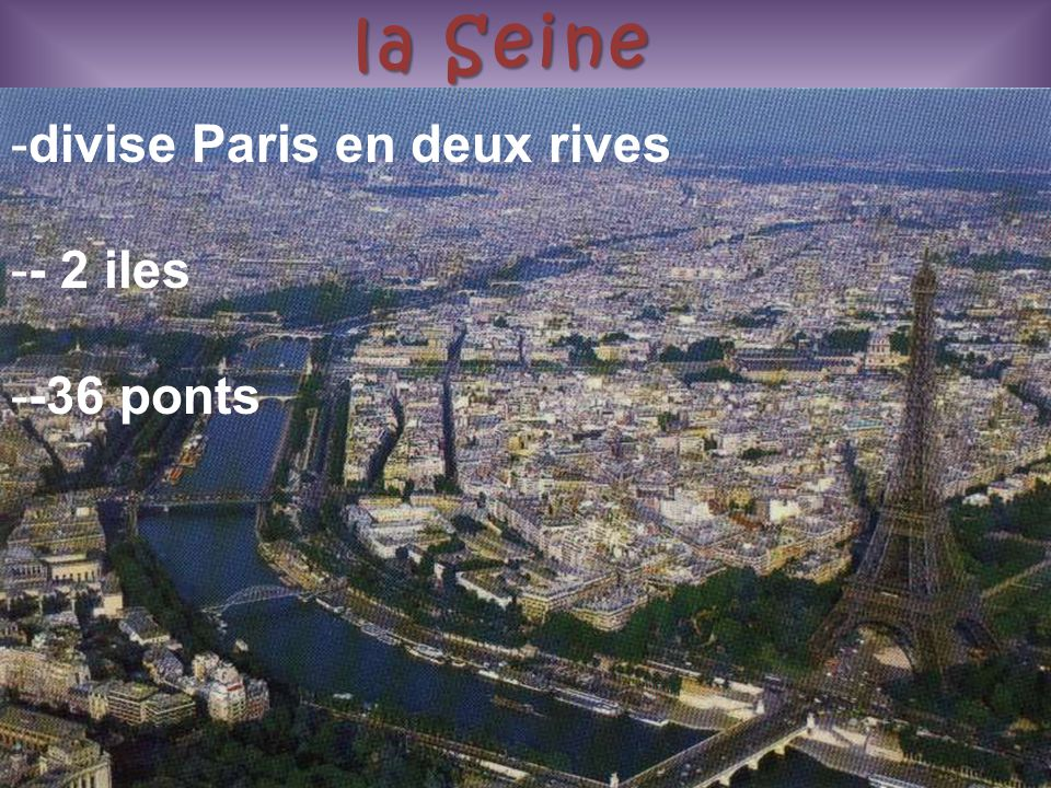 la Seine divise Paris en deux rives - 2 iles -36 ponts