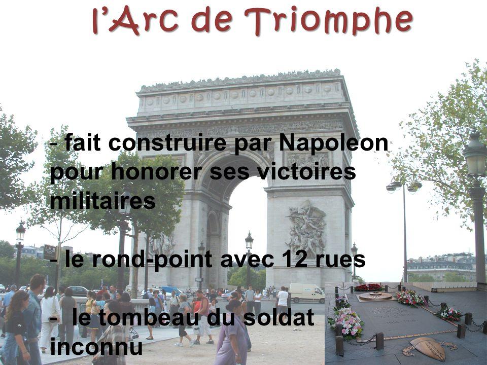 l'Arc de Triomphe fait construire par Napoleon pour honorer ses victoires militaires. le rond-point avec 12 rues.