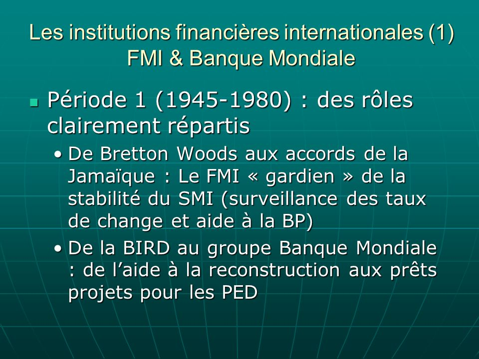 Les institutions financières internationales (1) FMI & Banque Mondiale