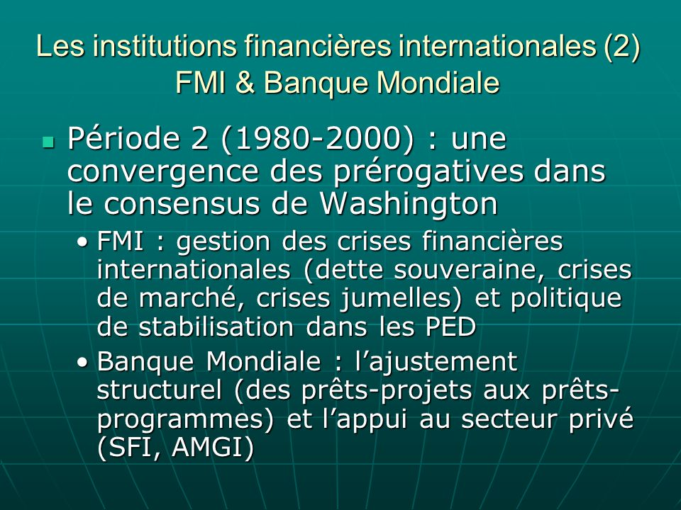 Les institutions financières internationales (2) FMI & Banque Mondiale