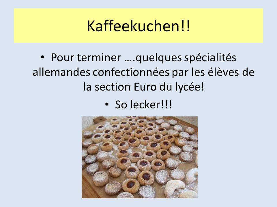 Kaffeekuchen!! Pour terminer ….quelques spécialités allemandes confectionnées par les élèves de la section Euro du lycée!