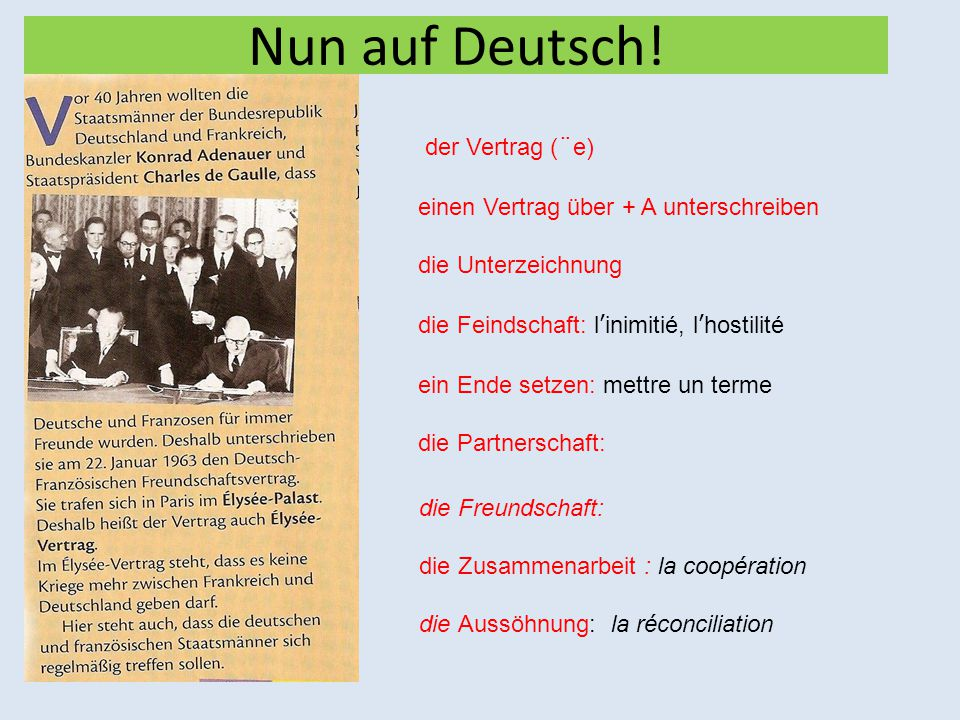 Nun auf Deutsch! der Vertrag (¨e) einen Vertrag über + A unterschreiben die Unterzeichnung.