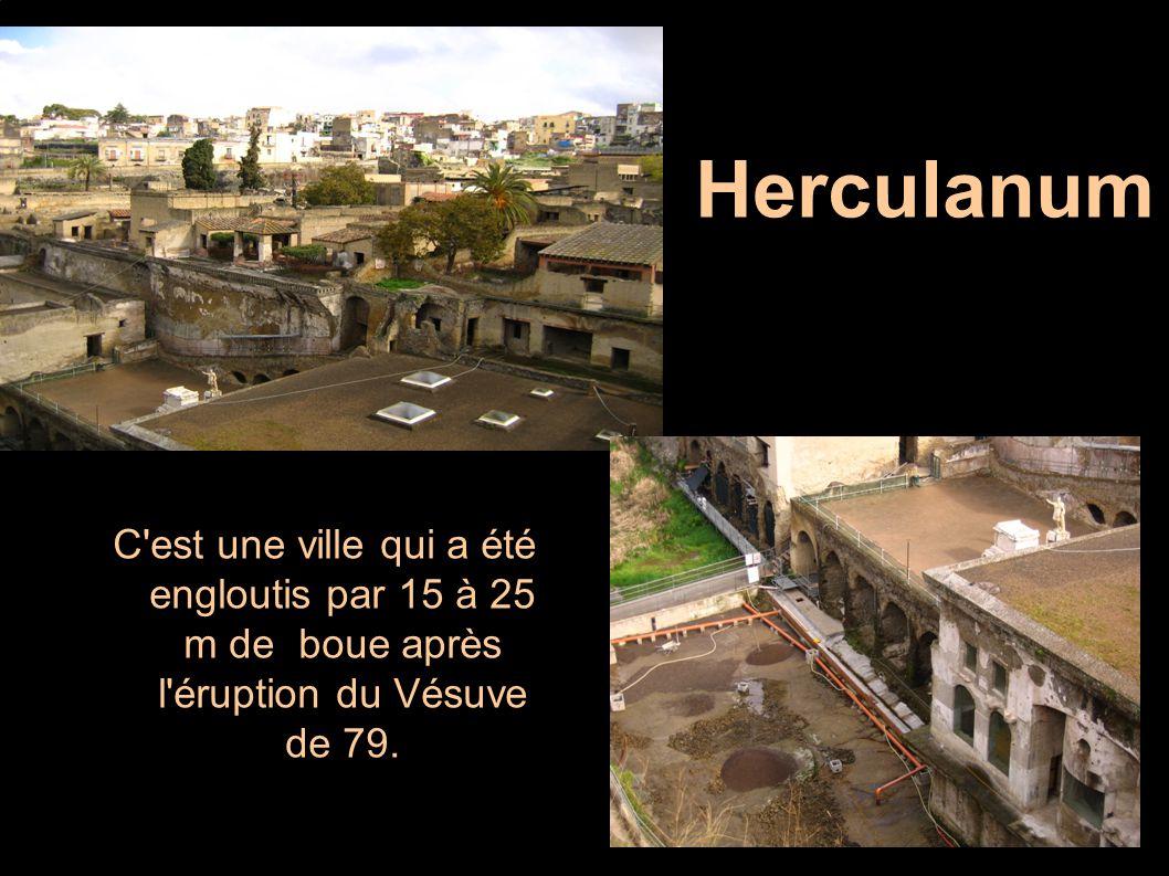 Herculanum C est une ville qui a été engloutis par 15 à 25 m de boue après l éruption du Vésuve de 79.