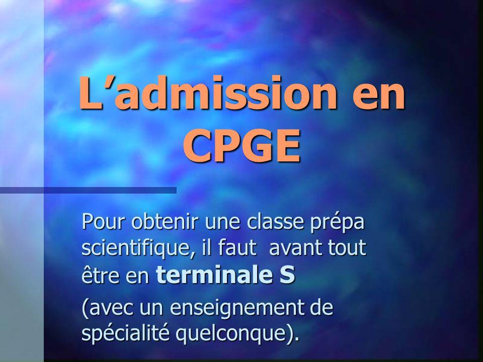 L'admission en CPGE Pour obtenir une classe prépa scientifique, il faut avant tout être en terminale S.