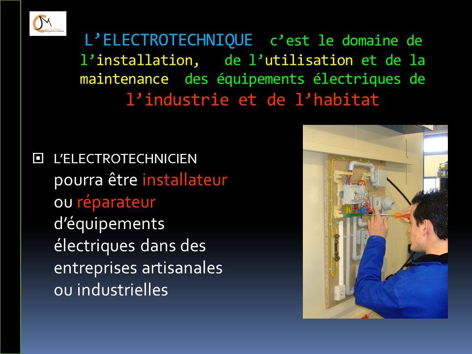 L'ELECTROTECHNIQUE c'est le domaine de l'installation, de l'utilisation et de la maintenance des équipements électriques de l'industrie et de l'habitat