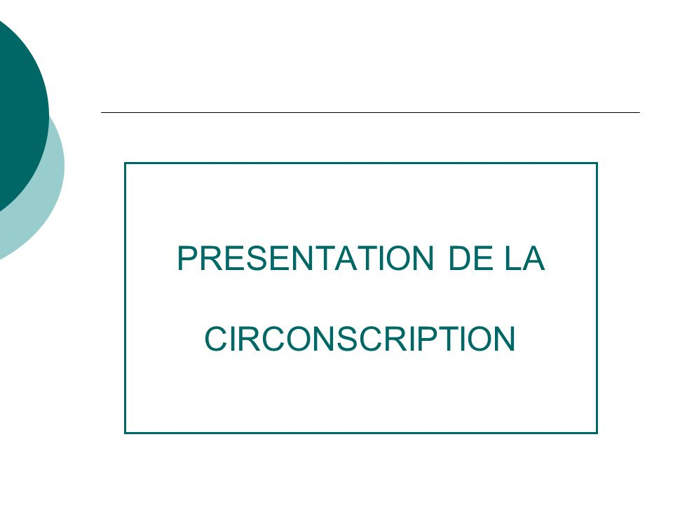 PRESENTATION DE LA CIRCONSCRIPTION