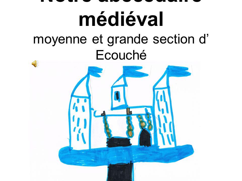 Notre abécédaire médiéval moyenne et grande section d' Ecouché