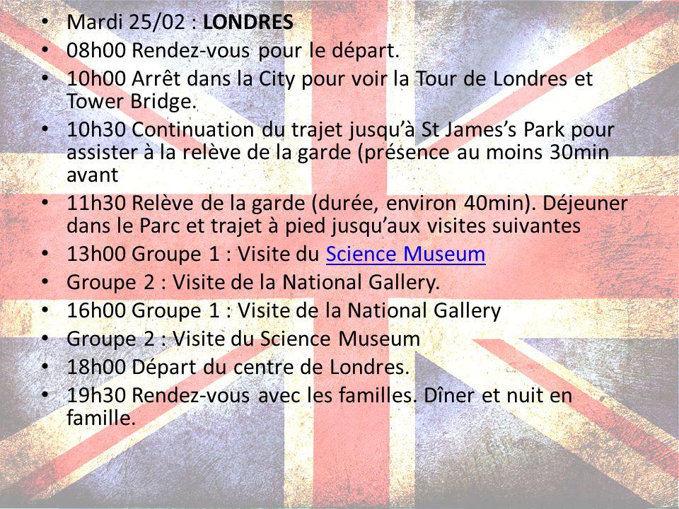 Mardi 25/02 : LONDRES 08h00 Rendez-vous pour le départ. 10h00 Arrêt dans la City pour voir la Tour de Londres et Tower Bridge.