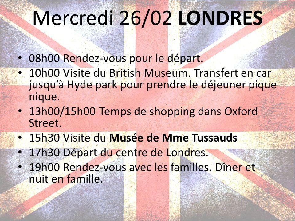 Mercredi 26/02 LONDRES 08h00 Rendez-vous pour le départ.