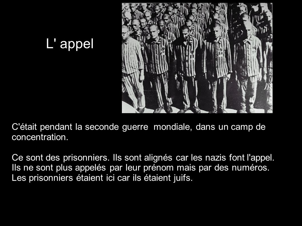 L appel C était pendant la seconde guerre mondiale, dans un camp de concentration.